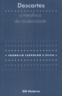 Franklin Leopoldo.  Descartes - A Metafísica da Modernidade